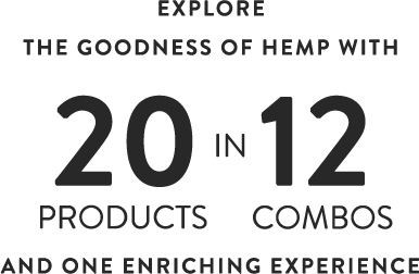 Explore 20 products in 12 combos for one Experience its Hemp